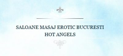 Hot Angels – Salon De Masaj Erotic Bucuresti